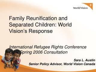 Family Reunification and Separated Children: World Vision s Response   International Refugee Rights Conference CCR Sprin