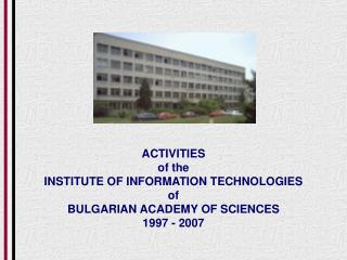 ACTIVITIESof theINSTITUTE OF INFORMATION TECHNOLOGIESofBULGARIAN ACADEMY OF SCIENCES1997 - 2007