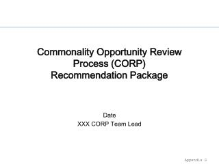 Commonality Opportunity Review Process CORP  Recommendation Package