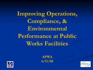 Improving Operations, Compliance,  Environmental  Performance at Public Works Facilities  APWA 4