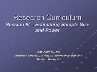 Research Curriculum Session III   Estimating Sample Size and Power