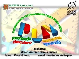 Talleristas: Marco Antonio Garc a Ju rez Mauro Cote Moreno           Azael Hern ndez Vel zquez