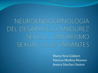 NEUROENDOCRINOLOG A DEL DESARROLLO. MADUREZ SEXUAL. DIMORFISMO SEXUAL Y SUS VARIANTES