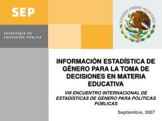 INFORMACI N ESTAD STICA DE G NERO PARA LA TOMA DE DECISIONES EN MATERIA EDUCATIVA VIII ENCUENTRO INTERNACIONAL DE ESTAD