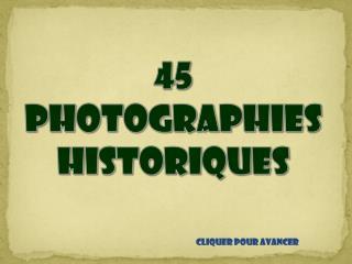45 PHOTOGRAPHIES HISTORIQUES