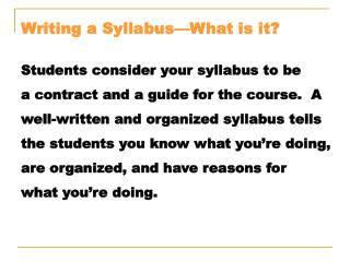 Writing a Syllabus What is it  Students consider your syllabus to be  a contract and a guide for the course.  A well-wri