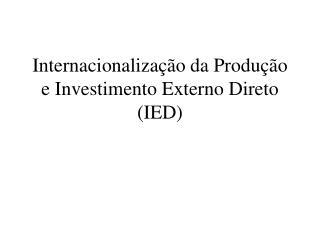 Internacionaliza  o da Produ  o e Investimento Externo Direto IED