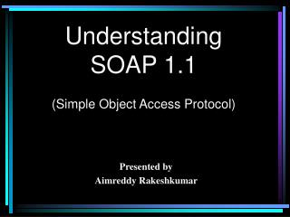 Understanding SOAP 1.1  Simple Object Access Protocol