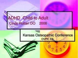 ADHD  Child to Adult  Cindy Ruttan DO    2008