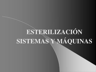 ESTERILIZACI N SISTEMAS Y M QUINAS