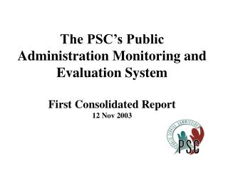 The PSC s Public Administration Monitoring and Evaluation System   First Consolidated Report 12 Nov 2003