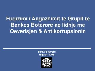 Fuqizimi i Angazhimit te Grupit te Bankes Boterore ne lidhje me Qeverisjen  Antikorrupsionin