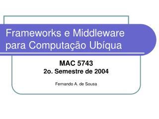 Frameworks e Middleware para Computa  o Ub qua