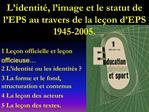 L identit , l image et le statut de l EPS au travers de la le on d EPS 1945-2005.