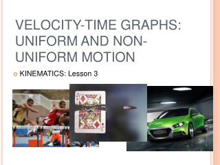 VELOCITY-TIME GRAPHS: UNIFORM AND NON-UNIFORM MOTION