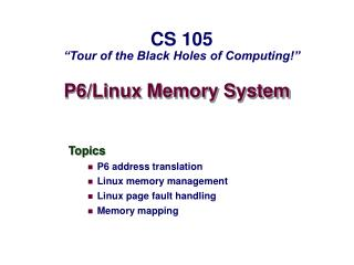 Topics P6 address translation Linux memory management Linux page fault handling Memory mapping