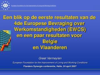 Een blik op de eerste resultaten van de  4de Europese Bevraging over  Werkomstandigheden EWCS en een paar resultaten voo