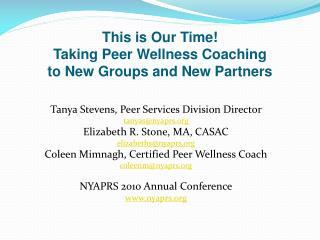 Tanya Stevens, Peer Services Division Director  tanyasnyaprs  Elizabeth R. Stone, MA, CASAC elizabethsnyaprs  Coleen Mim