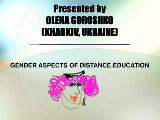 Presented by  OLENA GOROSHKO KHARKIV, UKRAINE