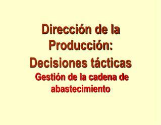 Direcci n de la Producci n:  Decisiones t cticas   Gesti n de la cadena de abastecimiento