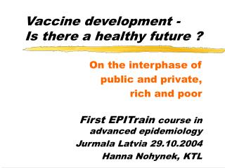 Vaccine development -     Is there a healthy future