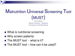 Malnutrition Universal Screening Tool MUST  Gill Cuffaro Senior Lecturer - Dietetics University of Hertfordshire