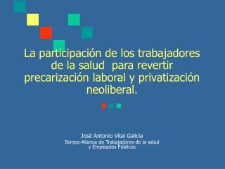La participaci n de los trabajadores de la salud  para revertir precarizaci n laboral y privatizaci n neoliberal.