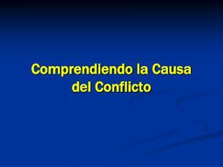 Comprendiendo la Causa del Conflicto
