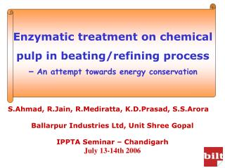 S.Ahmad, R.Jain, R.Mediratta, K.D.Prasad, S.S.Arora  Ballarpur Industries Ltd, Unit Shree Gopal  IPPTA Seminar   Chandig