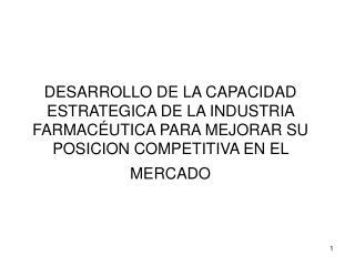DESARROLLO DE LA CAPACIDAD ESTRATEGICA DE LA INDUSTRIA FARMAC UTICA PARA MEJORAR SU POSICION COMPETITIVA EN EL MERCADO