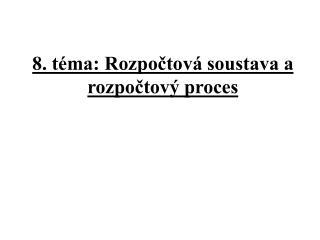 8. t ma: Rozpoctov  soustava a rozpoctov  proces