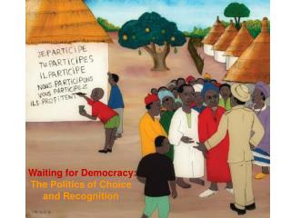 Waiting for Democracy:  The Politics of Choice and Recognition