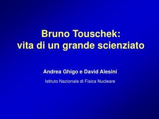 Bruno Touschek: vita di un grande scienziato