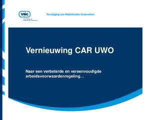 Vernieuwing CAR UWO