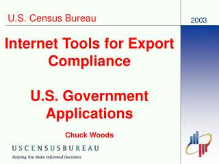 Internet Tools for Export Compliance  U.S. Government Applications  Chuck Woods