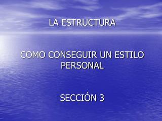 LA ESTRUCTURA   COMO CONSEGUIR UN ESTILO PERSONAL   SECCI N 3