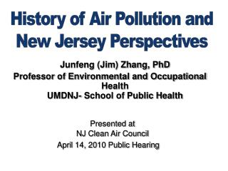 Junfeng Jim Zhang, PhD Professor of Environmental and Occupational Health  UMDNJ- School of Public Health