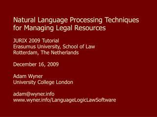 Natural Language Processing Techniques for Managing Legal Resources  JURIX 2009 Tutorial Erasumus University, School of