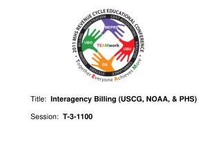 Title:  Interagency Billing USCG, NOAA,  PHS  Session:  T-3-1100