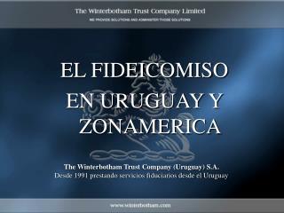 The Winterbotham Trust Company Uruguay S.A. Desde 1991 prestando servicios fiduciarios desde el Uruguay