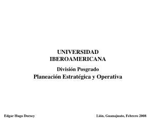 UNIVERSIDAD IBEROAMERICANA  Divisi n Posgrado Planeaci n Estrat gica y Operativa