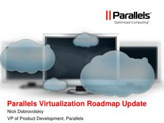 Parallels Virtualization Roadmap Update