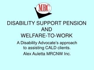 DISABILITY SUPPORT PENSION AND  WELFARE-TO-WORK