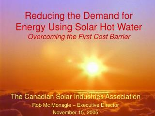 Reducing the Demand for Energy Using Solar Hot Water Overcoming the First Cost Barrier