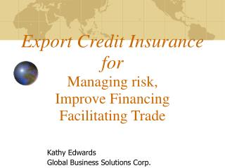Export Credit Insurance for Managing risk,  Improve Financing   Facilitating Trade
