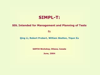 SIMPL-T:   SDL Intended for Management and Planning of Tests   By   Qing Li, Robert Probert, William Skelton, Yiqun Xu