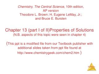 Chapter 13 part I of IIProperties of Solutions N.B. aspects of this topic were seen in chapter 4  This ppt is a modified