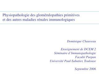 Physiopathologie des glom rulopathies primitives et des autres maladies r nales immunologiques