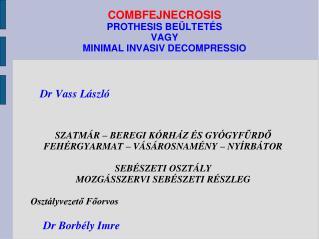COMBFEJNECROSIS PROTHESIS BE LTET S VAGY MINIMAL INVASIV DECOMPRESSIO