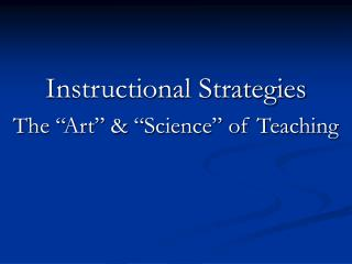 Instructional Strategies The  Art    Science  of Teaching